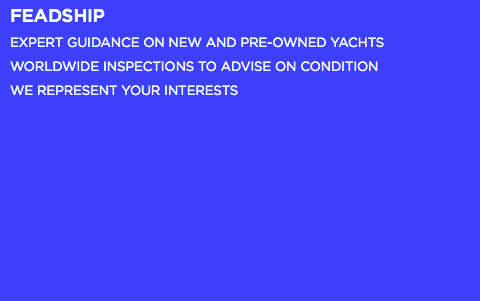 FAITH EXPERT GUIDANCE ON NEW AND PRE-OWNED YACHTS WORLDWIDE INSPECTIONS TO ADVISE ON CONDITION WE REPRESENT YOUR INTERESTS